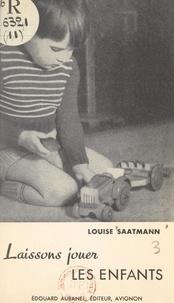 Louise Saatmann et Joseph Spieler - Laissons jouer les enfants.