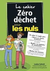 Louise Salvati - Le cahier zéro déchet pour les nuls.