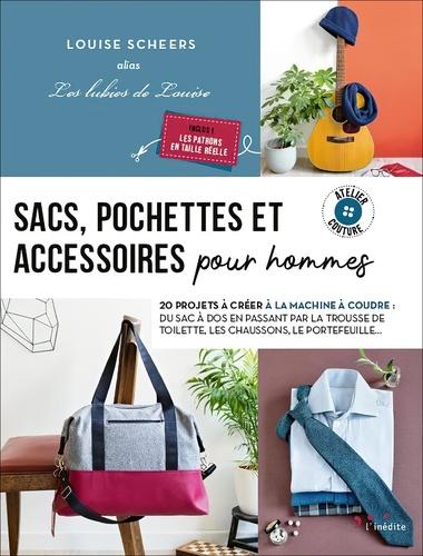 Louise Scheers - Sacs, pochettes et accessoires pour hommes - 20 projets à créer à la machine à coudre : du sac à dos en passant par la trousse de toilette, les chaussons, le portefeuille….
