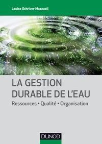 Louise Schriver-Mazzuoli - La gestion durable de l'eau - Ressource, qualité, organisation.