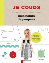 Louise Scott-Smith et Georgia Vaux - Je couds mes habits de poupées - Des modèles faciles à réaliser pour créer les vêtements et accessoires de ta poupée préférée.