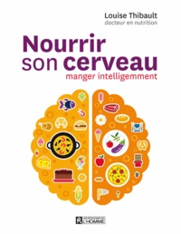 Nourrir son cerveau- Manger intelligement - Louise Thibault |