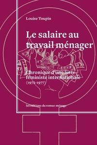 Louise Toupin - Le salaire au travail ménager - Chronique d'une lutte féministe internationale (1972-1977).