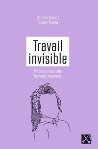 Louise Toupin et Camille Robert - Travail invisible.