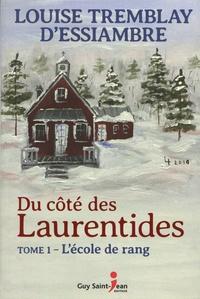 Louise Tremblay d'Essiambre - Du côté des Laurentides Tome 1 : L'école de rang.