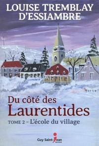 Louise Tremblay d'Essiambre - Du côté des Laurentides Tome 2 : L'école du village.