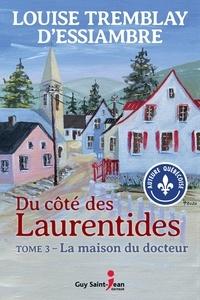 Louise Tremblay d'Essiambre - Du côté des Laurentides  : Du côté des Laurentides, tome 3 - La maison du docteur.