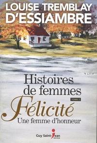 Louise Tremblay d'Essiambre - Histoires de femmes Tome 2 : Félicité - Une femme d'honneur.