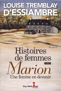 Louise Tremblay d'Essiambre - Histoires de femmes Tome 3 : Marion - Une femme en devenir.