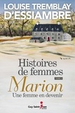 Louise Tremblay d'Essiambre - Histoires de femmes  : Histoires de femmes, tome 3 - Marion, une femme en devenir.