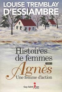 Louise Tremblay d'Essiambre - Histoires de femmes Tome 4 : Agnès - Une femme d'action.