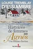 Louise Tremblay d'Essiambre - Histoires de femmes, tome 4  : Histoires de femmes, tome 4 - Agnès une femme d'action.
