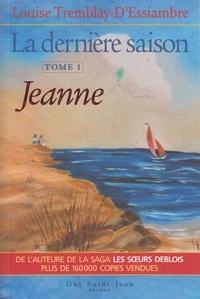 Louise Tremblay-d'Essiambre - La dernière saison Tome 1 : Jeanne.