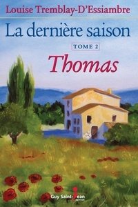Louise Tremblay-d'Essiambre - La dernière saison Tome 2 : Thomas.