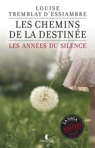 Louise Tremblay d'Essiambre - Les années du silence Tome 2 : Les chemins de la destinée.