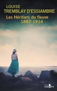 Louise Tremblay d'Essiambre - Les héritiers du fleuve Tome 1 : 1887-1914.