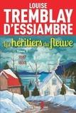 Louise Tremblay d'Essiambre - Les héritiers du fleuve  : Les héritiers du fleuve, tome 1.