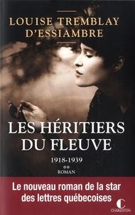 Louise Tremblay d'Essiambre - Les héritiers du fleuve Tome 2 : 1918-1929 ; 1931-1939.
