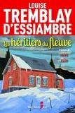 Louise Tremblay d'Essiambre - Les héritiers du fleuve  : Les héritiers du fleuve, tome 2.