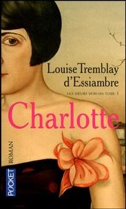 Louise Tremblay d'Essiambre - Les soeurs Deblois Tome 1 : Charlotte.