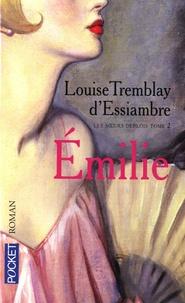 Louise Tremblay d'Essiambre - Les soeurs Deblois Tome 2 : Emilie.