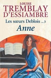 Louise Tremblay d'Essiambre - Les soeurs Deblois Tome 3 : Anne.