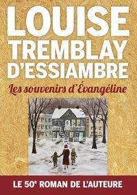 Louise Tremblay d'Essiambre - Les souvenirs d'Évangéline.
