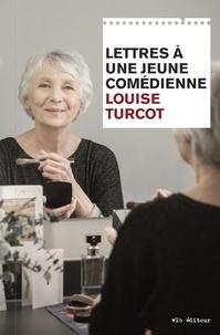 Louise Turcot - Lettres à une jeune comédienne.