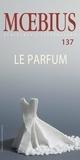 Louise Viger et Jean-Paul Daoust - Mobius no 137 : «Le parfum» Mai 2013.