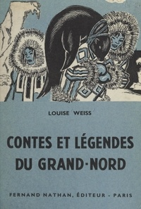 Louise Weiss - Contes et légendes du Grand-Nord.
