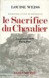 Louise Weiss - Le Sacrifice du chevalier, 3 septembre 1939-9 juin 1940.