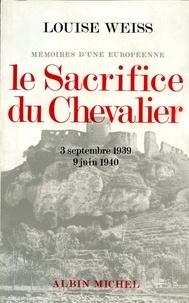 Louise Weiss et Louise Weiss - Le Sacrifice du chevalier, 3 septembre 1939-9 juin 1940.