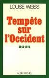 Louise Weiss - Tempête sur l'Occident, 1945-1975.