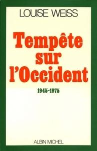 Louise Weiss et Louise Weiss - Tempête sur l'Occident, 1945-1975.