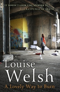 Louise Welsh - A Lovely Way to Burn.
