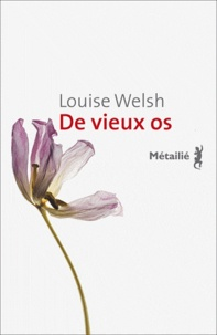 Louise Welsh - De vieux os.