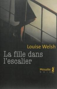 Louise Welsh - La fille dans l'escalier.