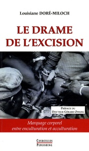 Louisiane Doré-Miloch - Le drame de l'excision - Marquage corporel entre enculturation et acculturation.