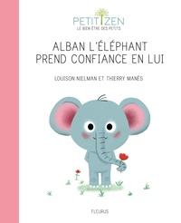 Louison Nielman et Thierry Manès - Alban l'éléphant prend confiance en lui.