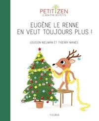 Louison Nielman et Thierry Manès - Eugène le renne en veut toujours plus.