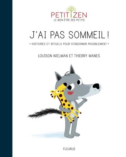 Louison Nielman et Thierry Manès - J'ai pas sommeil ! - Histoires et rituels pour s'endormir paisiblement.