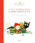 Louison Nielman et Thierry Manès - Le petit chaperon rouge ou comment surmonter sa peur.