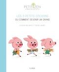 Louison Nielman et Thierry Manès - Les 3 petits cochons ou comment devenir un grand.