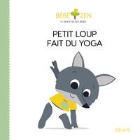 Louison Nielman et Sébastien Pelon - Petit loup fait du yoga.