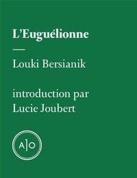 Louki Bersianik et Lucie Joubert - L'Euguélionne.
