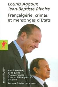 """Lounis Aggoun et Jean-Baptiste Rivoire - Francalgérie, crimes et mensonges d'Etats - Histoire secrète, de la guerre d'indépendance à la """"troisième guerre"""" d'Algérie."""