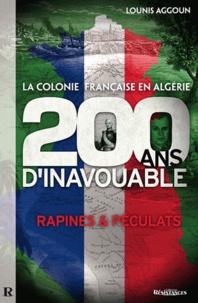 Lounis Aggoun - La colonie française d'Algérie : 200 ans d'inavouable.