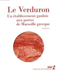 Loup Bernard - Le Verduron - Un établissement gaulois aux portes de Marseille grecque.