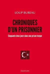 Livres à télécharger gratuitement pour pc Chroniques d'un prisonnier  - Cinquante-deux jours dans une prison turcque 9782849906545 par Loup Bureau