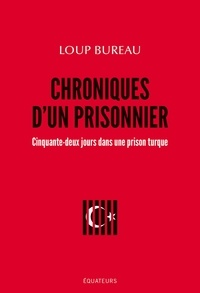 Loup Bureau - Chroniques d'un prisonnier - Cinquante-deux jours dans une prison turcque.